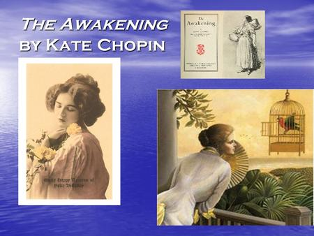 The Awakening by Kate Chopin. Setting 1899- Victorian period-strict codes of conduct- especially in the upper classes- and especially with regard to sexuality-