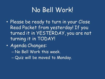 No Bell Work! Please be ready to turn in your Close Read Packet from yesterday! If you turned it in YESTERDAY, you are not turning it in TODAY! Agenda.