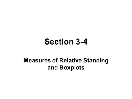 Section 3-4 Measures of Relative Standing and Boxplots.