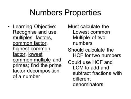 Numbers Properties Learning Objective: Recognise and use multiples, factors, common factor, highest common factor, lowest common multiple and primes; find.
