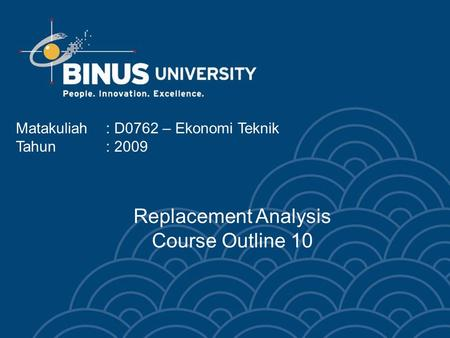Matakuliah: D0762 – Ekonomi Teknik Tahun: 2009 Replacement Analysis Course Outline 10.