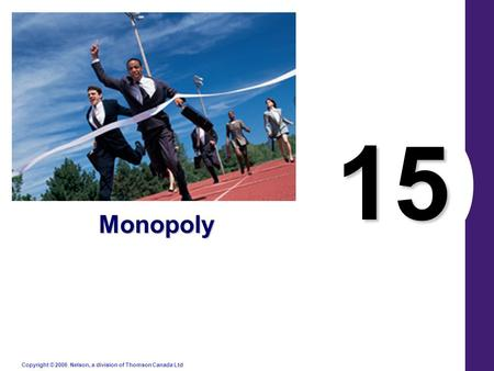 Copyright © 2006 Nelson, a division of Thomson Canada Ltd. 15 Monopoly.
