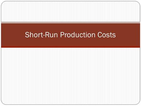 Short-Run Production Costs. fixed input Any resource for which the quantity cannot change during the period of time under consideration.