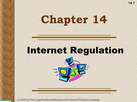 14.1 Chapter 14 Internet Regulation © 2003 by West Legal Studies in Business/A Division of Thomson Learning.