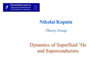 Nikolai Kopnin Theory Group Dynamics of Superfluid 3 He and Superconductors.