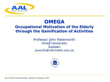 OMEGA Occupational Motivation of the Elderly through the Gamification of Activities Professor John Waterworth Umeå University Sweden