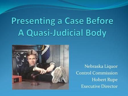 Nebraska Liquor Control Commission Hobert Rupe Executive Director.