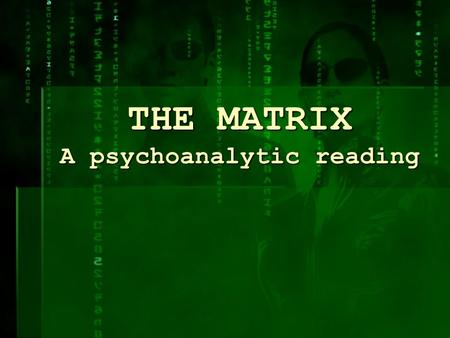 THE MATRIX A psychoanalytic reading. FILM DATA  Directed and written by the Wachowski Brothers  UK Release : June 11 th 1999  Genre : Action / Sci-fi.