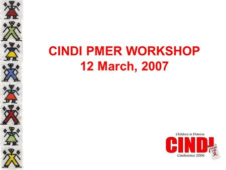 CINDI PMER WORKSHOP 12 March, 2007. Development of the CINDI M&E System Climate in which the M&E system is being developed The challenge of developing.