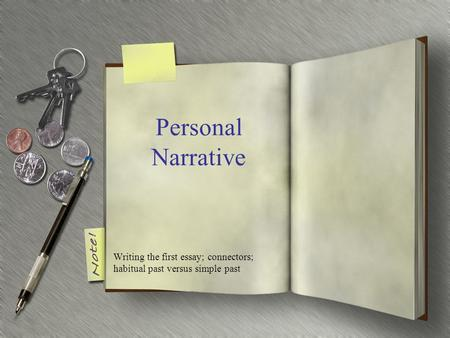 Personal Narrative Writing the first essay; connectors; habitual past versus simple past.