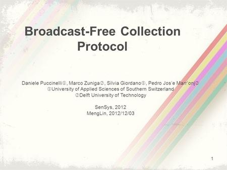 Broadcast-Free Collection Protocol Daniele Puccinelli , Marco Zuniga , Silvia Giordano , Pedro Jos'e Marr'onj   University of Applied Sciences of.