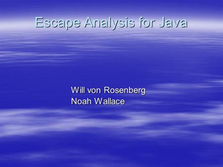 Escape Analysis for Java Will von Rosenberg Noah Wallace.