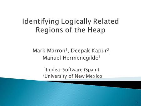 Mark Marron 1, Deepak Kapur 2, Manuel Hermenegildo 1 1 Imdea-Software (Spain) 2 University of New Mexico 1.