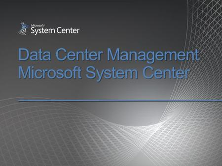 Data Center Management Microsoft System Center. Objective: Drive Cost of Data Center Management 78% Maintenance 22% New Issue:Issue: 78% of IT budgets.