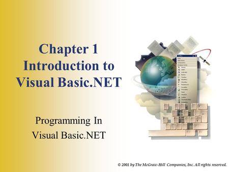 Chapter 1 Introduction to Visual Basic.NET Programming In Visual Basic.NET © 2001 by The McGraw-Hill Companies, Inc. All rights reserved.