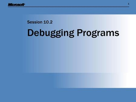 11 Debugging Programs Session 10.2. Session Overview  Create and test a method to calculate percentages  Discover how to use Microsoft Visual Studio.