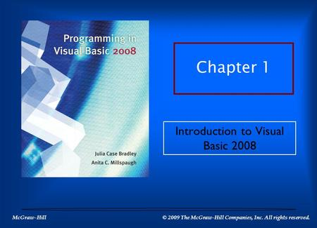 McGraw-Hill © 2009 The McGraw-Hill Companies, Inc. All rights reserved. Introduction to Visual Basic 2008 Chapter 1.