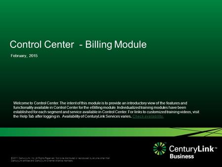 © 2011 CenturyLink, Inc. All Rights Reserved. Not to be distributed or reproduced by anyone other than CenturyLink entities and CenturyLink Channel Alliance.
