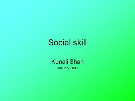 "Social skill Kunali Shah January 2009. Overview What does ""social skills"" involve? The social skills program. Our roles in implementing the program."