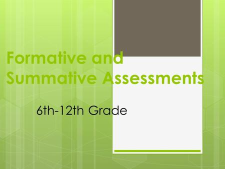 Formative and Summative Assessments 6th-12th Grade.