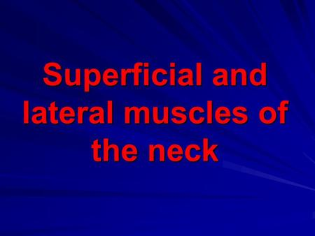 Superficial and lateral muscles of the neck. 1- Platysma - in the subcutauous tissue - thickness is few millimeter - external jugular vein - cutanous.