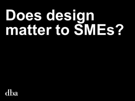 Does design matter to SMEs?. Yes. Thank you. Any questions?