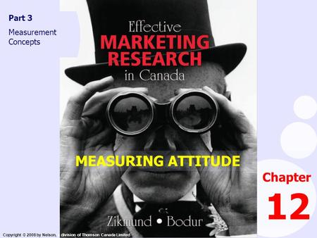 Copyright © 2008 by Nelson, a division of Thomson Canada Limited Chapter 12 Part 3 Measurement Concepts MEASURING ATTITUDE.