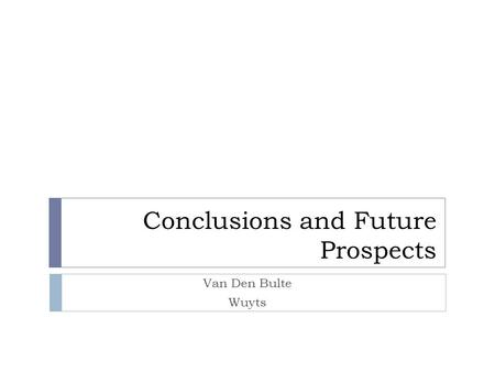 Conclusions and Future Prospects Van Den Bulte Wuyts.