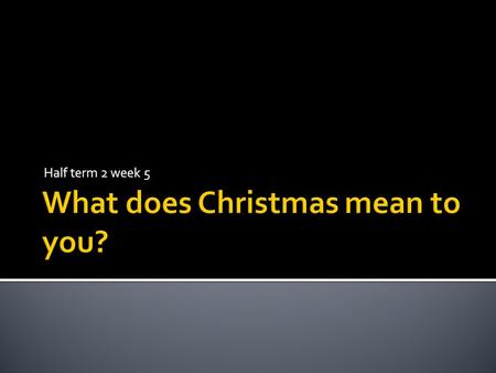 Half term 2 week 5.  christmas-mean-to-you/canon-jim-rosenthal What does this video clip mean? What does the video.