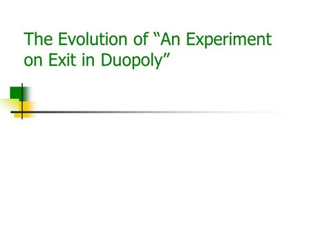 "The Evolution of ""An Experiment on Exit in Duopoly"""
