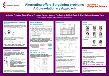 Alternating-offers Bargaining problems A Co-evolutionary Approach Nanlin Jin, Professor Edward Tsang, Professor Abhinay Muthoo, Tim Gosling, Dr Maria Fasli,