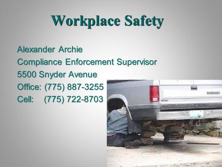 Workplace Safety Alexander Archie Compliance Enforcement Supervisor 5500 Snyder Avenue Office: (775) 887-3255 Cell: (775) 722-8703.
