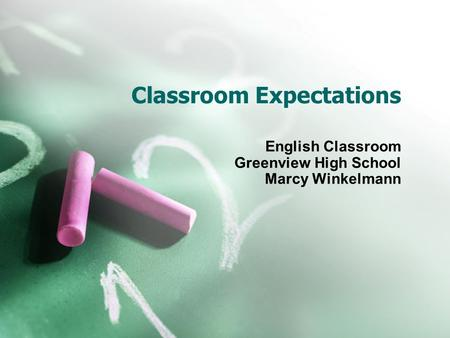 Classroom Expectations English Classroom Greenview High School Marcy Winkelmann.