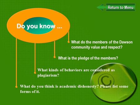 What do the members of the Dawson community value and respect? Do you know... What is the pledge of the members? Return to Menu Return to Menu What kinds.