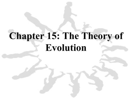 Chapter 15: The Theory of Evolution. 1. The modern theory of evolution is the fundamental concept in biology.