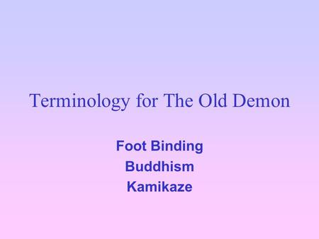 Terminology for The Old Demon Foot Binding Buddhism Kamikaze.