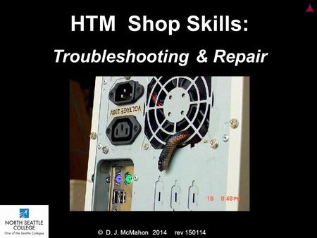 HTM Shop Skills: Troubleshooting & Repair © D. J. McMahon 2014 rev 150114.