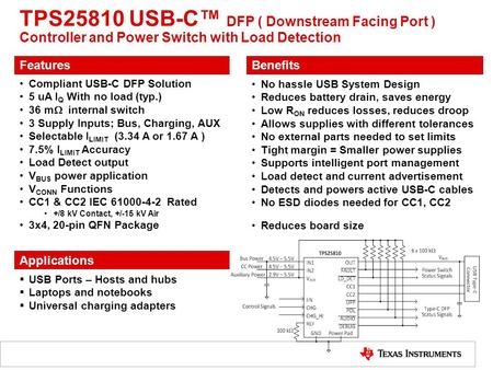 Compliant USB-C DFP Solution 5 uA I Q With no load (typ.) 36 m  internal switch 3 Supply Inputs; Bus, Charging, AUX Selectable I LIMIT (3.34 A or 1.67.