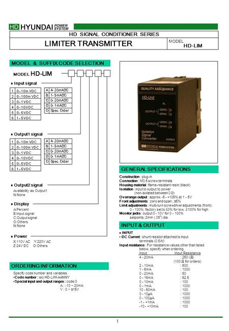 1 HD SIGNAL CONDITIONER SERIES LIMITER TRANSMITTER MODEL HD-LIM MODEL & SUFFIX CODE SELECTION HD-LIM MODEL ■ Output1 signal ■ Output2 signal Availability.