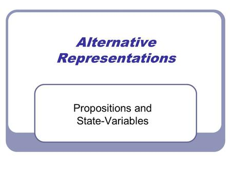 Alternative Representations Propositions and State-Variables.