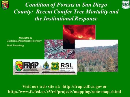 Condition of Forests in San Diego County: Recent Conifer Tree Mortality and the Institutional Response Presented by California Department of Forestry Mark.