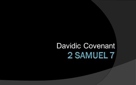"Davidic Covenant. ""The Lord's words recorded here arguably play the single most significant role of any Scripture found in the Old Testament in shaping."