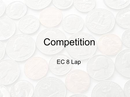 Competition EC 8 Lap. Objectives Competition defined Types of competition Monopolies Legislation affecting competition Effects of competition.