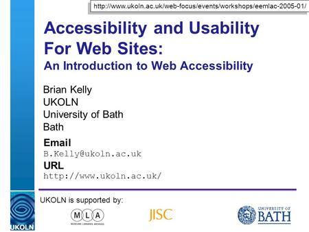A centre of expertise in digital information managementwww.ukoln.ac.uk Accessibility and Usability For Web Sites: An Introduction to Web Accessibility.