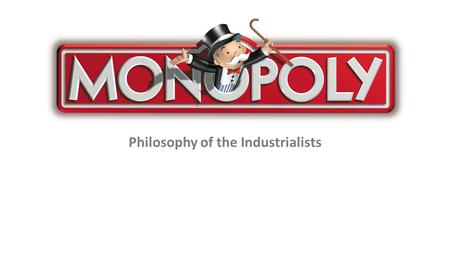 Philosophy of the Industrialists. Vocabulary Review industrialization free enterprise entrepreneur monopoly.