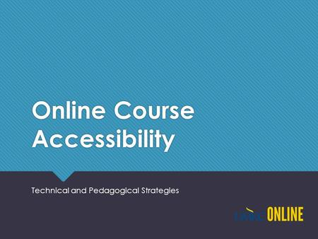Online Course Accessibility Technical and Pedagogical Strategies.