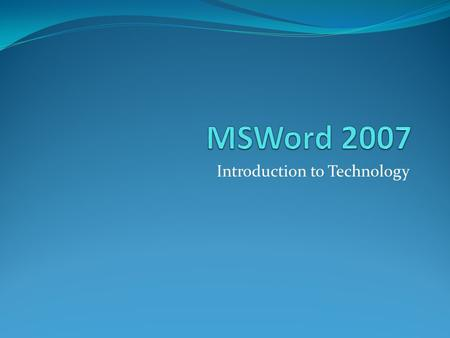 Introduction to Technology. Parts of MSWord Screen Title Bar Quick Access Toolbar Button Ribbon Status Bar (views and zoom)