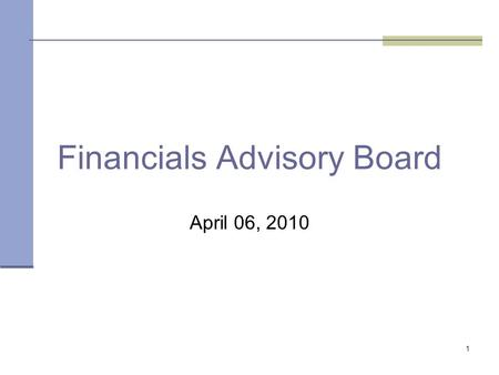 1 Financials Advisory Board April 06, 2010. 2 Office of State Finance Agenda FAB Purpose Responsibilities Project Updates Introductions/ New FAB Members.