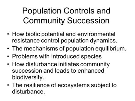 Population Controls and Community Succession How biotic potential and environmental resistance control population dynamics. The mechanisms of population.