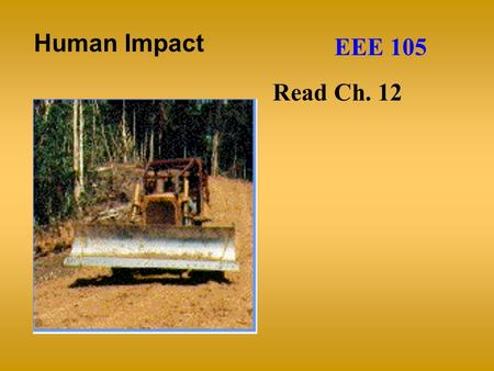 Human Impact EEE 105 Read Ch. 12. Human Impact We were first hunter-gatherers Australian aborigines.